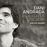 Ed. Desnivel Dani Andrada. El juego de la escalada