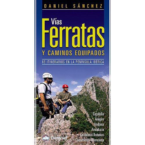 Ed. Desnivel Vías Ferratas y Caminos Equipados.65 itinerarios -