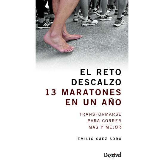 Ed. Desnivel El Reto Descalzo. 13 maratones en un año -
