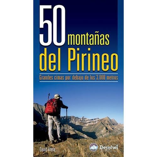 Ed. Desnivel 50 Montañas del Pirineo. Cimas por debajo de 3000m -