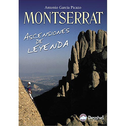 Ed. Desnivel Montserrat . Ascensiones de leyenda -