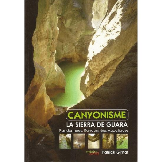 Ed. Patrick Gimat Canyonisme - Sierra de Guara -